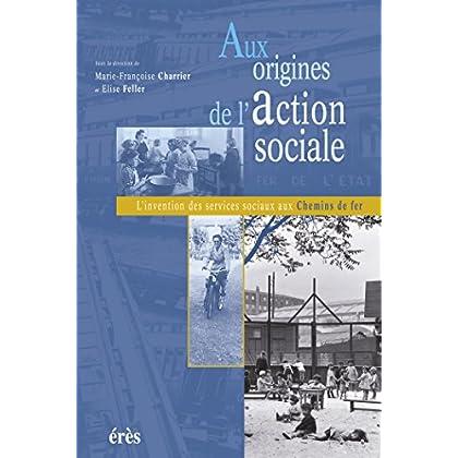 Aux origines de l'action sociale: L'invention des services sociaux aux Chemins de fer (Pratiq. Champs Soci.)