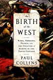 The Birth of the West: Rome, Germany, France, and the Creation of Europe in the Tenth Century