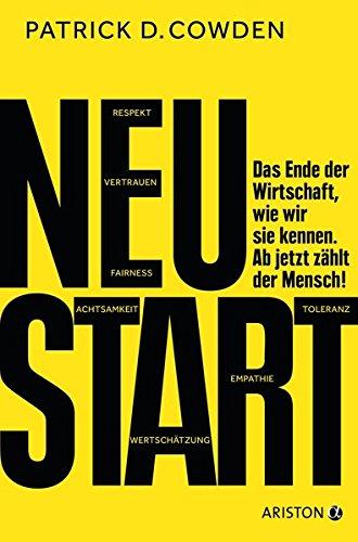Neustart: Das Ende der Wirtschaft, wie wir sie kennen. Ab jetzt zählt der Mensch!