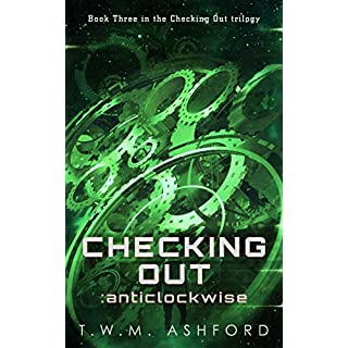 Checking Out: Anticlockwise: (Book 3 in the Checking Out trilogy)