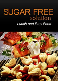 Sugar-Free Solution - Lunch and Raw food Recipes - 2 book pack (English Edition) von [Sugar-Free Solution 2 Pack Books]