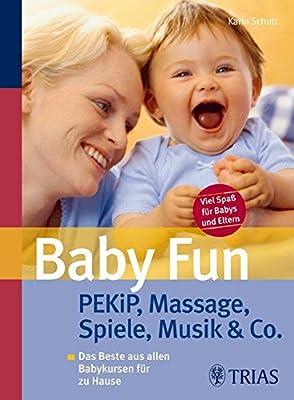 Baby Fun: PEKiP, Massage, Spiele, Musik & Co. Das Beste aus allen Babykursen für zu Hause