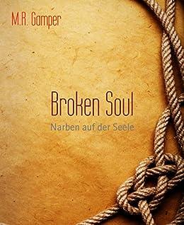 Broken Soul: Narben auf der Seele von [Gamper, M.R.]