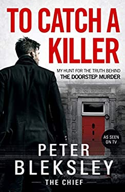 To Catch A Killer - My Hunt for the Truth Behind the Doorstep Murder