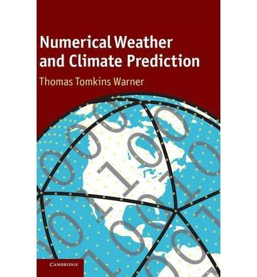 [( Numerical Weather and Climate Prediction By Warner, Thomas Tomkins ( Author ) Hardcover Feb - 2011)] Hardcover