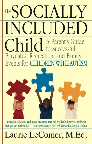 The Socially Included Child: A Parent's Guide to Successful Playdates, Recreation, and Family Events for Children with Autism (English Edition)