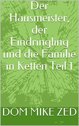 Der Hausmeister, der Eindringling und die Familie in Ketten Teil 1