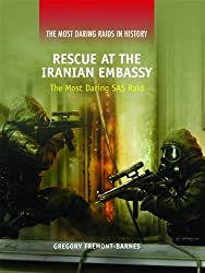 Rescue at the Iranian Embassy: The Most Daring SAS Raid (Most Daring Raids in History) by Gregory Fremont-Barnes (2011-01-15)