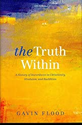 [(The Truth within : A History of Inwardness in Christianity, Hinduism, and Buddhism)] [By (author) Gavin Flood] published on (December, 2013)