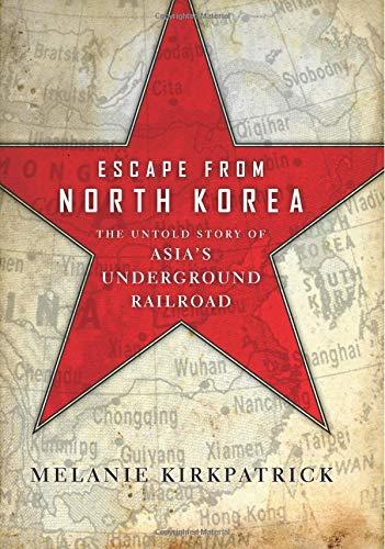 Escape from North Korea: The Untold Story of Asia's Underground Railroad por Melanie Kirkpatrick