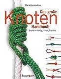Das große Knoten Handbuch: Sicher in Alltag, Sport und Freizeit