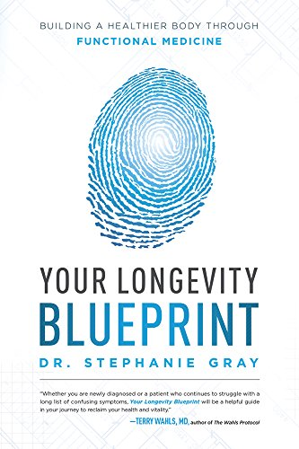 Your longevity blueprint building a healthier body through your longevity blueprint building a healthier body through functional medicine by gray stephanie malvernweather Images