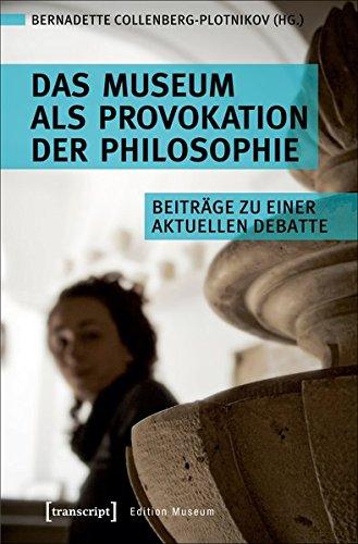 Das Museum als Provokation der Philosophie: Beiträge zu einer aktuellen Debatte (Edition Museum, Bd. 27)