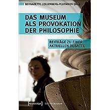 Das Museum als Provokation der Philosophie: Beiträge zu einer aktuellen Debatte (Edition Museum)