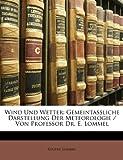 Wind Und Wetter: Gemeintassliche Darstellung Der Meteorologie / Von Professor Dr. E. Lommel, Zehnter Band