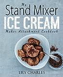 Best Ice Cream Maker Cookbooks - My Stand Mixer Ice Cream Maker Attachment Cookbook: Review