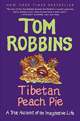 Tibetan Peach Pie: A True Account of an Imaginative Life por Tom Robbins