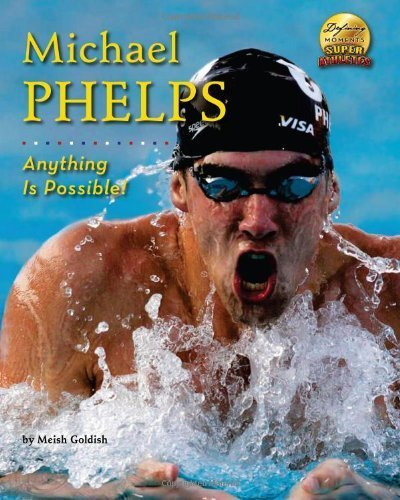 Michael Phelps: Anything is Possible! (Defining Moments) by Goldish, Meish (2009) Library Binding