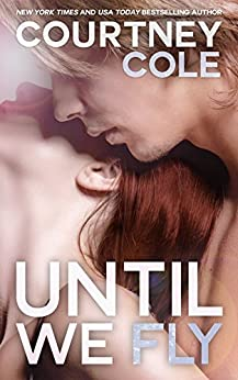 Until We Fly (The Beautifully Broken Book 4) by [Cole, Courtney]