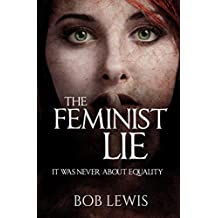 The Feminist Lie: It Was Never About Equality (English Edition)