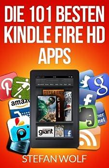 Die 101 besten  Kindle Fire HD Apps von [Wolf, Stefan]