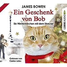 Ein Geschenk von Bob: Ein Wintermärchen mit dem Streuner. (James Bowen Bücher, Band 3)
