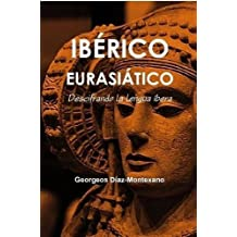 Ib?Rico Euroasi?Tico. Descifrando la lengua ?era (Spanish Edition) by Georgeos D?z-Montexano (2015-04-05)