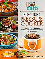 Electric Pressure Cooker: 30 Delicious Low Carb Electric Pressure Cooker Recipes For Extreme Weight Loss