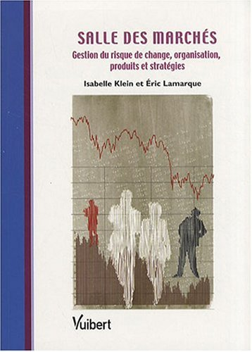 Salle des marchés : Gestion du risque de change, organisation, produits et stratégies