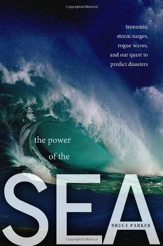 The Power of the Sea: Tsunamis, Storm Surges, Rogue Waves, and Our Quest to Predict Disasters (Macsci)