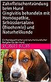 Zahnfleischentzündung beim Hund Gingivitis behandeln mit Homöopathie, Schüsslersalzen (Biochemie) und Naturheilkunde: Ein homöopathischer und naturheilkundlicher Ratgeber für den Hund