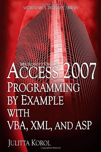 Access 2007 Programming by Example with VBA, XML, and ASP (Wordware Database Library) by Julitta Korol (15-Jan-2008) Paperback