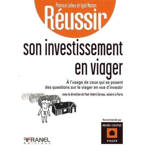Réussir son investissement en viager : A l'usage de ceux qui se posent des questions sur le viager en vue d'investir ou les bons reflexes à avoir pour acheter en viager