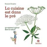 La cuisine est dans le pré: 52 recettes à glaner dans la nature (ARTICLES SANS C) (French Edition)