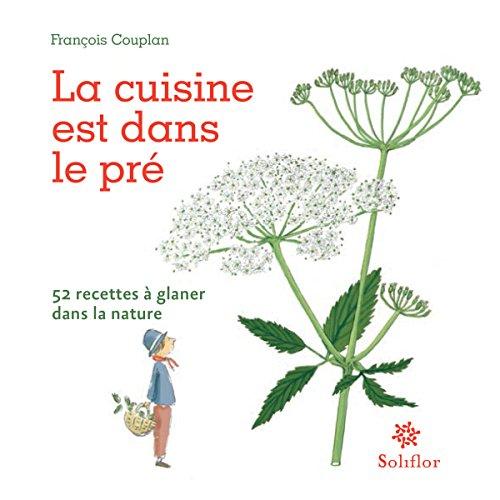 La cuisine est dans le pré: 52 recettes à glaner dans la nature (ARTICLES SANS C)