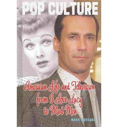 [(American Life and Television from I Love Lucy to Mad Men )] [Author: Mark Mussari] [Aug-2013]