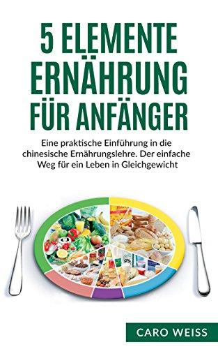 5-elemente-ernahrung-fur-anfanger-eine-praktische-einfuhrung-in-die-chinesische-ernahrungslehre-der-