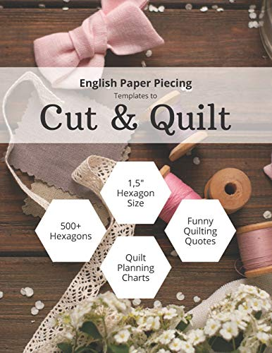 English Paper Piecing Templates to Cut & Quilt: Including Over 500 1.5' Hexagons To Cut Out And 12 Quilt Planning Charts