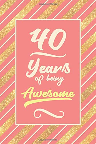 40th Birthday Journal: Lined Journal / Notebook -  Cute and Funny 40 yr Old Gift, Fun And Practical Alternative to a Card - 40th Birthday Gifts For ... Stripes Cover - 40 Years Of Being Awesome