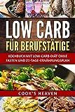 LOW CARB FÜR BERUFSTÄTIGE: Kochbuch mit Low-Carb-Diät, ohne Fasten und 21-Tage-Ernährungsplan