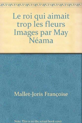 Le roi qui aimait trop les fleurs Images par May Néama