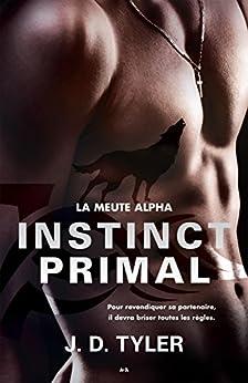 Instinct primal: La meute Alpha - Tome 1 par [Tyler, J. D.]