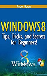 Windows 8: Tips, Tricks, and Secrets for Beginners! by Amber Norato (2013-12-02)