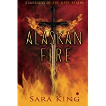 Alaskan Fire (Guardians of the First Realm) by Sara King (2015-02-04)