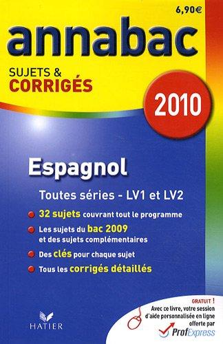 Espagnol séries L, ES, S (LV1 et LV2) séries technologiques (LV1 et LV2) : Sujets et corrigés
