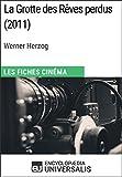 La Grotte des Rêves perdus de Werner Herzog: Les Fiches Cinéma d'Universalis