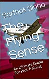 The Flying Sense: An Ultimate Guide For Pilot Training