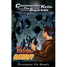 (Commander Kellie and the Superkids' Novel #9) the False Identity