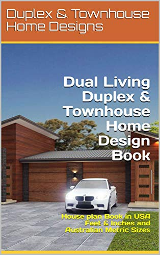 Dual Living- Duplex & Townhouse Home Design Book: House plan Book in USA Feet & Inches and Australian Metric Sizes (Duplex House Design) (English Edition)