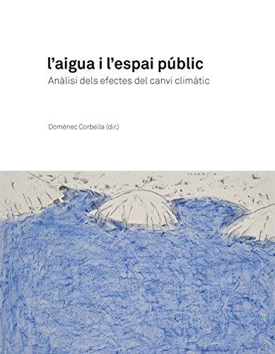 Aigua i l'espai públic, L'. Anàlisi dels efectes del canvi climàtic (eBook) (Catalan Edition) por Domènec Corbella i Llobet